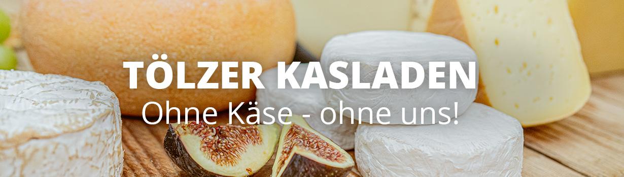 Tölzer Kasladen - ohne Käse, ohne uns!
